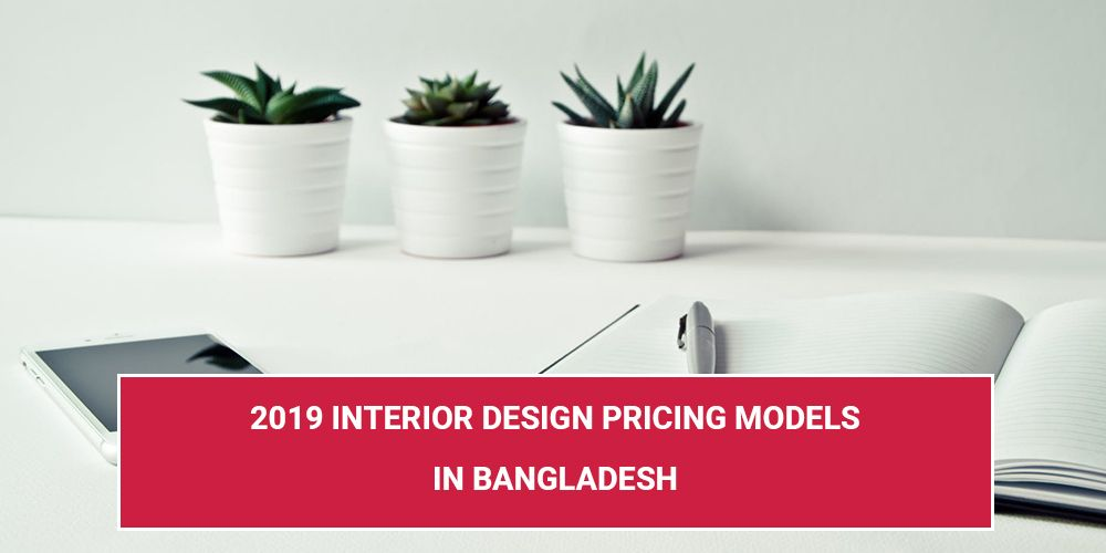 2019 Interior Design Pricing Models in Bangladesh