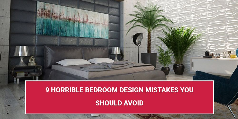 9 Horrible Bedroom Design Mistakes You Should Avoid – 2019 Guide