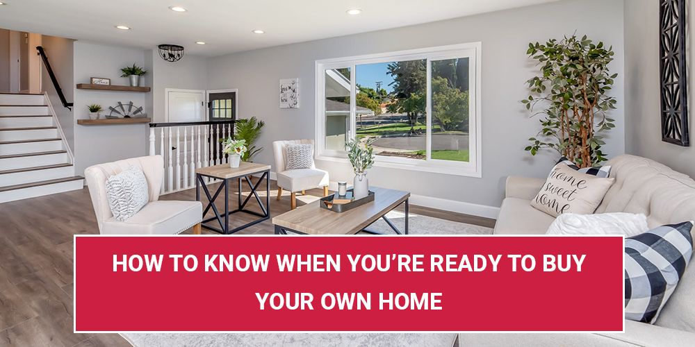 How To Know When You're Ready To Buy Your Own Home