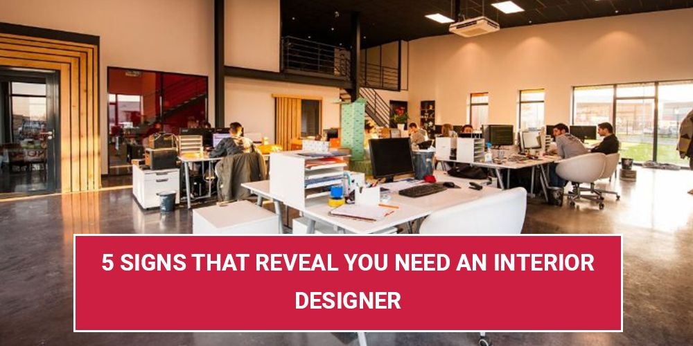 5 Signs That Reveal You Need An Interior Designer