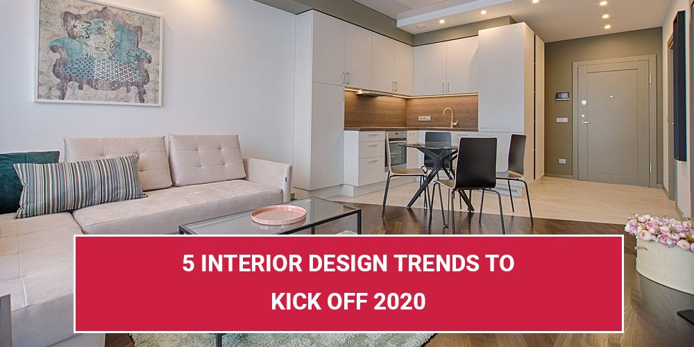 5 Interior Design Trends To Kick Off 2020