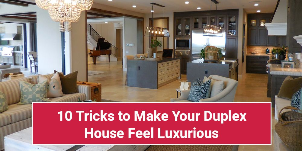 10 Tricks to Make Your Duplex House Feel Luxurious