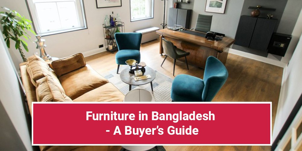 Furniture in Bangladesh – A Buyer's Guide