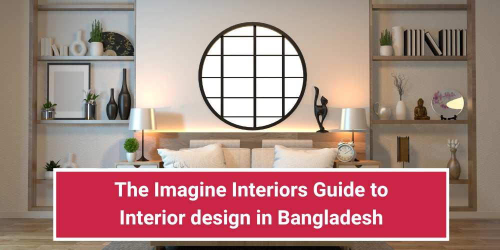The Imagine Interiors Guide to Interior design in Bangladesh