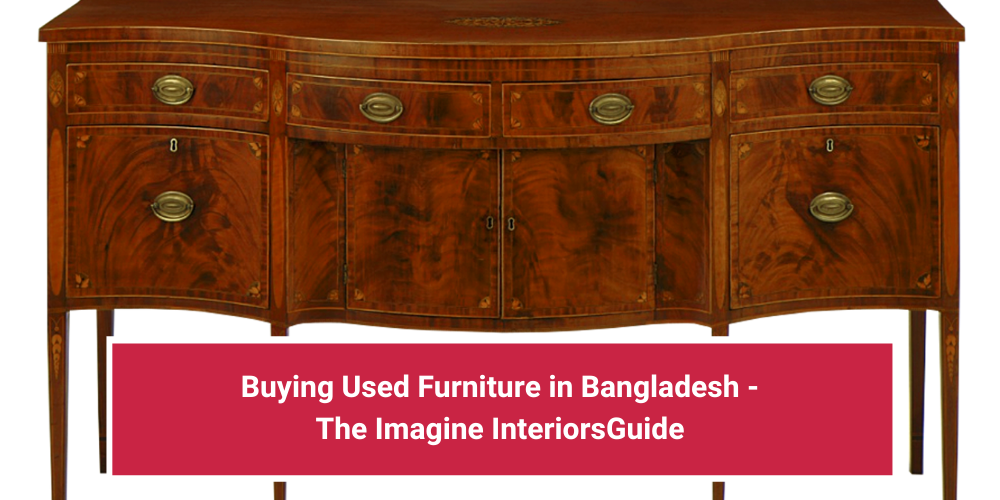 Buying Used Furniture in Bangladesh – The Imagine Interiors Guide
