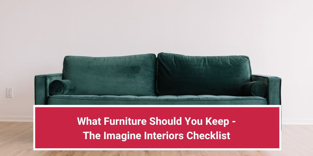 What Furniture Should You Keep – The Imagine Interiors Checklist