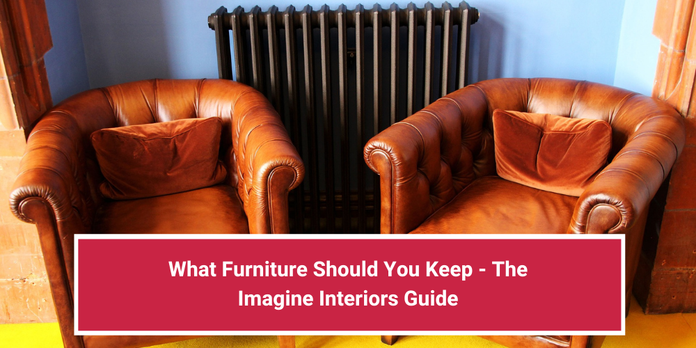 What Furniture Should You Keep – The Imagine Interiors Guide