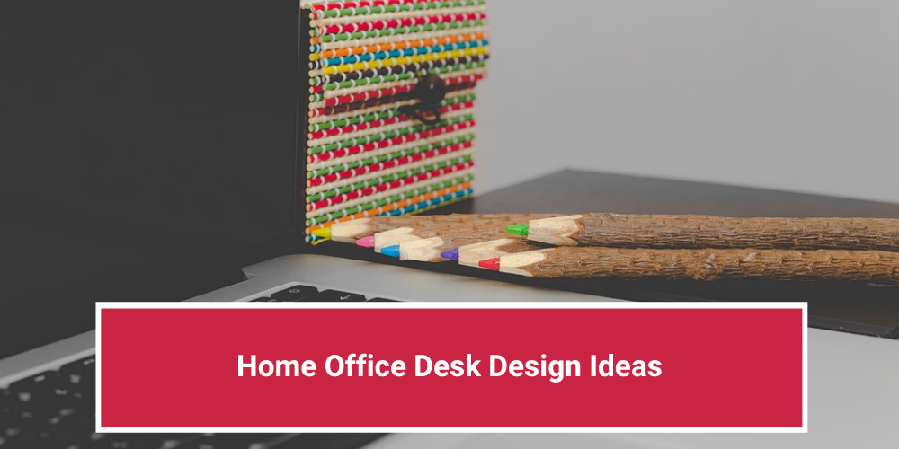 Home Office Desk Design Ideas