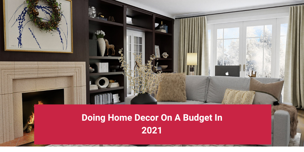 Doing Home Decor On A Budget In 2021