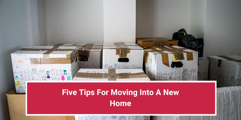 Five Tips For Moving Into A New Home