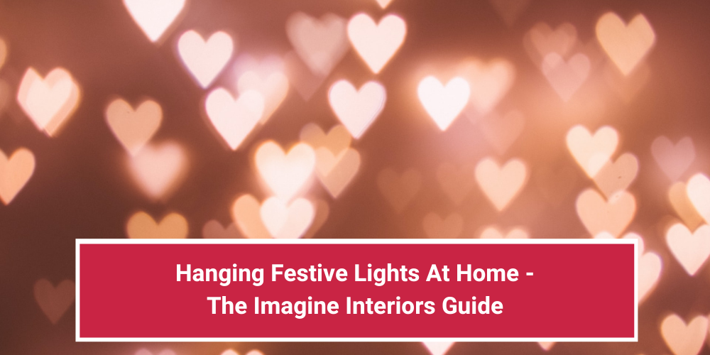 Hanging Festive Lights At Home – The Imagine Interiors Guide