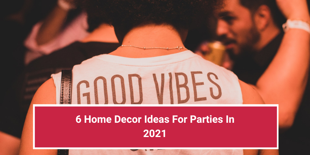 6 Home Decor Ideas For Parties In 2021