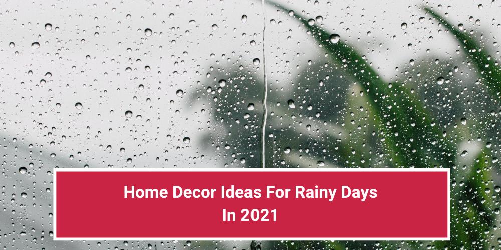 Home Decor Ideas For Rainy Days In 2021