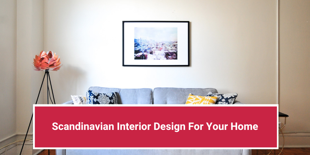 Scandinavian Interior Design For Your Home